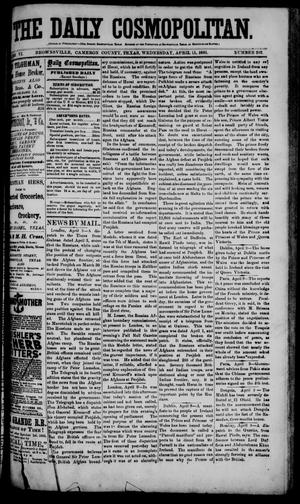 Primary view of object titled 'The Daily Cosmopolitan (Brownsville, Tex.), Vol. 6, No. 203, Ed. 1 Wednesday, April 15, 1885'.