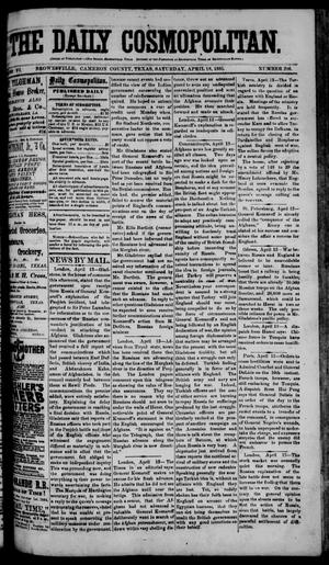 Primary view of object titled 'The Daily Cosmopolitan (Brownsville, Tex.), Vol. 6, No. 206, Ed. 1 Saturday, April 18, 1885'.