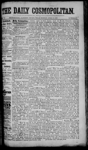 Primary view of object titled 'The Daily Cosmopolitan (Brownsville, Tex.), Vol. 6, No. 207, Ed. 1 Monday, April 20, 1885'.