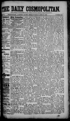 Primary view of object titled 'The Daily Cosmopolitan (Brownsville, Tex.), Vol. 6, No. 208, Ed. 1 Tuesday, April 21, 1885'.