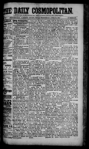 Primary view of object titled 'The Daily Cosmopolitan (Brownsville, Tex.), Vol. 6, No. 209, Ed. 1 Wednesday, April 22, 1885'.