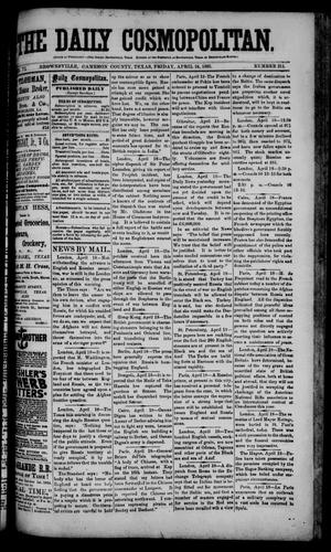 Primary view of object titled 'The Daily Cosmopolitan (Brownsville, Tex.), Vol. 6, No. 211, Ed. 1 Friday, April 24, 1885'.