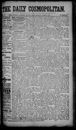 Primary view of object titled 'The Daily Cosmopolitan (Brownsville, Tex.), Vol. 6, No. 213, Ed. 1 Monday, April 27, 1885'.