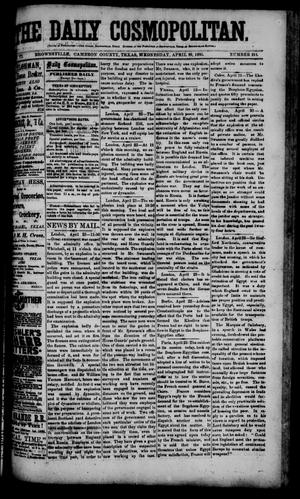 Primary view of object titled 'The Daily Cosmopolitan (Brownsville, Tex.), Vol. 6, No. 215, Ed. 1 Wednesday, April 29, 1885'.