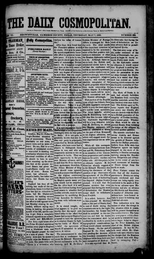 Primary view of object titled 'The Daily Cosmopolitan (Brownsville, Tex.), Vol. 6, No. 222, Ed. 1 Thursday, May 7, 1885'.