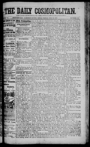 Primary view of object titled 'The Daily Cosmopolitan (Brownsville, Tex.), Vol. 6, No. 241, Ed. 1 Friday, May 29, 1885'.