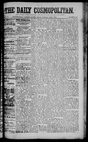 Primary view of object titled 'The Daily Cosmopolitan (Brownsville, Tex.), Vol. 6, No. 243, Ed. 1 Monday, June 1, 1885'.