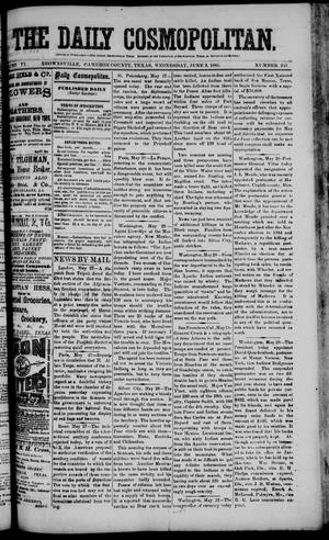 Primary view of object titled 'The Daily Cosmopolitan (Brownsville, Tex.), Vol. 6, No. 245, Ed. 1 Wednesday, June 3, 1885'.