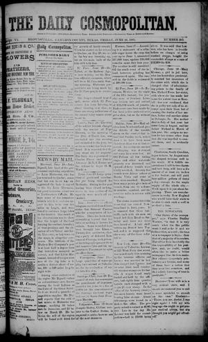 Primary view of object titled 'The Daily Cosmopolitan (Brownsville, Tex.), Vol. 6, No. 265, Ed. 1 Friday, June 26, 1885'.