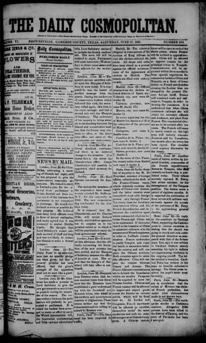 Primary view of object titled 'The Daily Cosmopolitan (Brownsville, Tex.), Vol. 6, No. 266, Ed. 1 Saturday, June 27, 1885'.