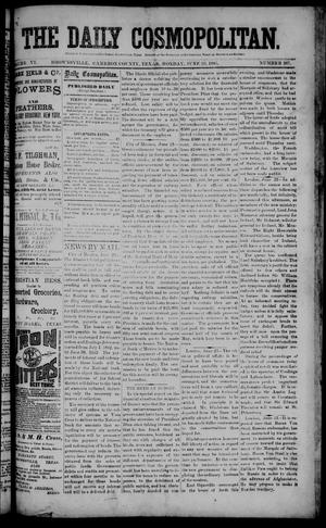 Primary view of object titled 'The Daily Cosmopolitan (Brownsville, Tex.), Vol. 6, No. 267, Ed. 1 Monday, June 29, 1885'.