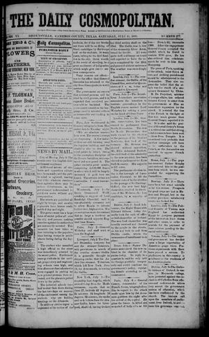 Primary view of object titled 'The Daily Cosmopolitan (Brownsville, Tex.), Vol. 6, No. 277, Ed. 1 Saturday, July 11, 1885'.