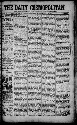 Primary view of object titled 'The Daily Cosmopolitan (Brownsville, Tex.), Vol. 6, No. 283, Ed. 1 Saturday, July 18, 1885'.
