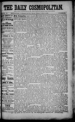 Primary view of object titled 'The Daily Cosmopolitan (Brownsville, Tex.), Vol. 6, No. 294, Ed. 1 Friday, July 31, 1885'.