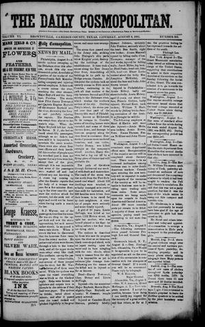 Primary view of object titled 'The Daily Cosmopolitan (Brownsville, Tex.), Vol. 6, No. 301, Ed. 1 Saturday, August 8, 1885'.