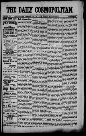 Primary view of object titled 'The Daily Cosmopolitan (Brownsville, Tex.), Vol. 6, No. 306, Ed. 1 Friday, August 14, 1885'.
