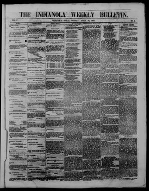 Primary view of object titled 'The Indianola Weekly Bulletin (Indianola, Tex.), Vol. 5, No. 6, Ed. 1 Monday, April 10, 1871'.