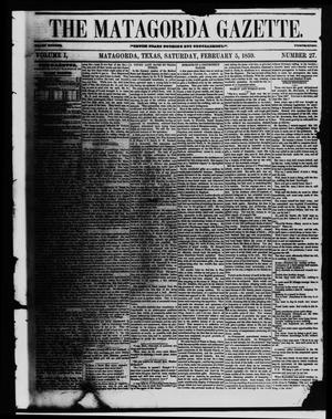 Primary view of object titled 'The Matagorda Gazette. (Matagorda, Tex.), Vol. 1, No. 27, Ed. 1 Saturday, February 5, 1859'.