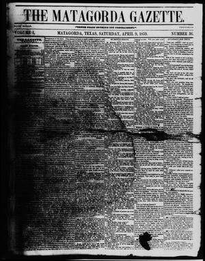 The Matagorda Gazette. (Matagorda, Tex.), Vol. 1, No. 36, Ed. 1 Saturday, April 9, 1859