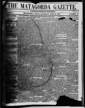 Primary view of object titled 'The Matagorda Gazette. (Matagorda, Tex.), Vol. 1, No. 47, Ed. 1 Saturday, June 25, 1859'.