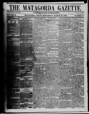 Primary view of object titled 'The Matagorda Gazette. (Matagorda, Tex.), Vol. 2, No. 27, Ed. 1 Wednesday, March 28, 1860'.
