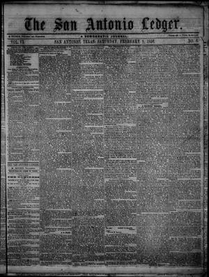 Primary view of object titled 'The San Antonio Ledger. (San Antonio, Tex.), Vol. 6, No. 6, Ed. 1 Saturday, February 9, 1856'.
