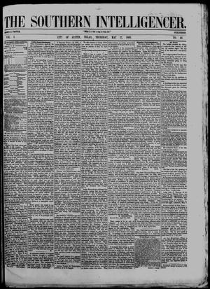 Primary view of object titled 'The Southern Intelligencer. (Austin, Tex.), Vol. 1, No. 46, Ed. 1 Thursday, May 17, 1866'.