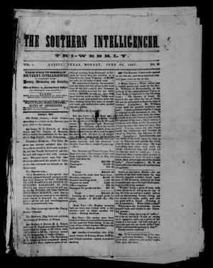 Primary view of object titled 'The Southern Intelligencer. Tri-Weekly. (Austin, Tex.), Vol. 1, No. 28, Ed. 1 Monday, June 22, 1857'.