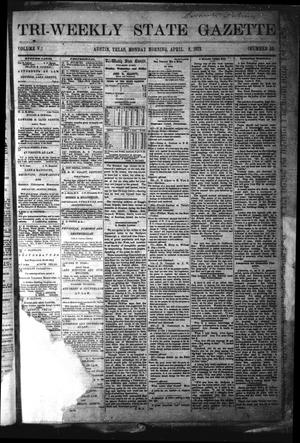 Primary view of object titled 'Tri-Weekly State Gazette. (Austin, Tex.), Vol. 5, No. 50, Ed. 1 Monday, April 8, 1872'.