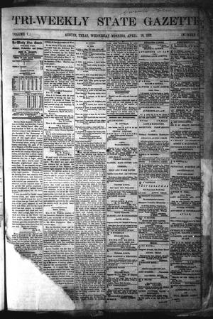 Primary view of object titled 'Tri-Weekly State Gazette. (Austin, Tex.), Vol. 5, No. 51, Ed. 1 Wednesday, April 10, 1872'.
