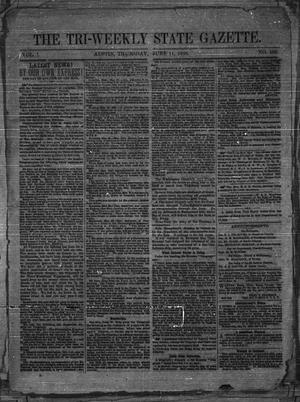 Primary view of object titled 'The Tri-Weekly State Gazette. (Austin, Tex.), Vol. 1, No. 105, Ed. 1 Thursday, June 11, 1863'.