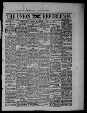 Primary view of object titled 'The Union Republican. (Huntsville, Tex.), Vol. 3, No. 34, Ed. 1 Wednesday, April 5, 1871'.