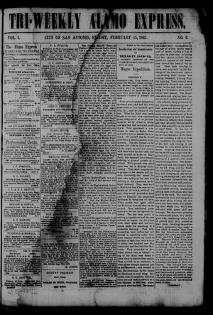 Primary view of object titled 'Tri-Weekly Alamo Express. (San Antonio, Tex.), Vol. 1, No. 6, Ed. 1 Friday, February 15, 1861'.