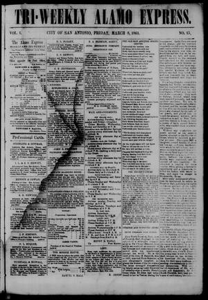 Primary view of object titled 'Tri-Weekly Alamo Express. (San Antonio, Tex.), Vol. 1, No. 15, Ed. 1 Friday, March 8, 1861'.