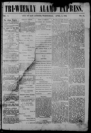 Primary view of object titled 'Tri-Weekly Alamo Express. (San Antonio, Tex.), Vol. 1, No. 27, Ed. 1 Wednesday, April 3, 1861'.