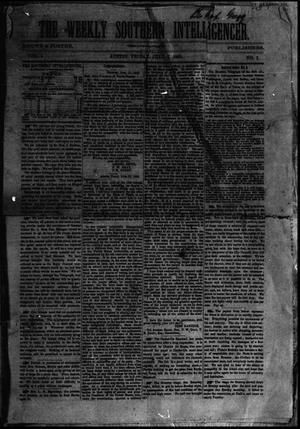 Primary view of object titled 'The Weekly Southern Intelligencer. (Austin, Tex.), Vol. 1, No. 1, Ed. 1 Friday, July 7, 1865'.