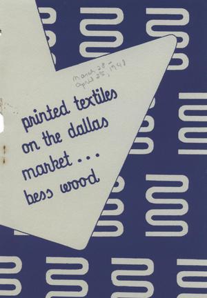 Primary view of object titled 'Printed Textiles on the Dallas Market...Bess Wood'.