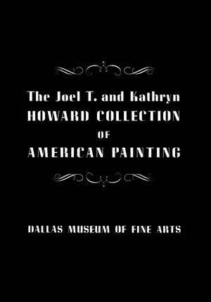 Primary view of object titled 'The Joel T. and Kathryn Howard Collection of American Painting'.