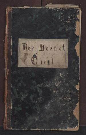 Primary view of object titled '[Bar Docket and Appearances, Civil and Criminal District Court, Cooke County, 1871-1873]'.