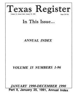 Primary view of object titled 'Texas Register: Annual Index January 1990 - December 1990, Volume 15 Numbers 1-96, [Part I] - pages 245-281, January 25, 1991'.