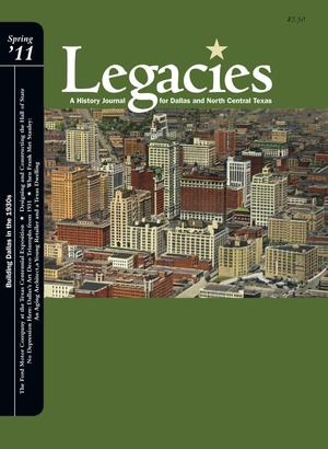 Primary view of object titled 'Legacies: A History Journal for Dallas and North Central Texas, Volume 23, Number 01, Spring 2011'.