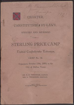 Primary view of object titled 'Charter, constitution and by-laws, officers and members of Sterling Price Camp, United Confederate Veterans, Camp No. 31: organized, October 13th, 1889, in the city of Dallas, Texas.'.