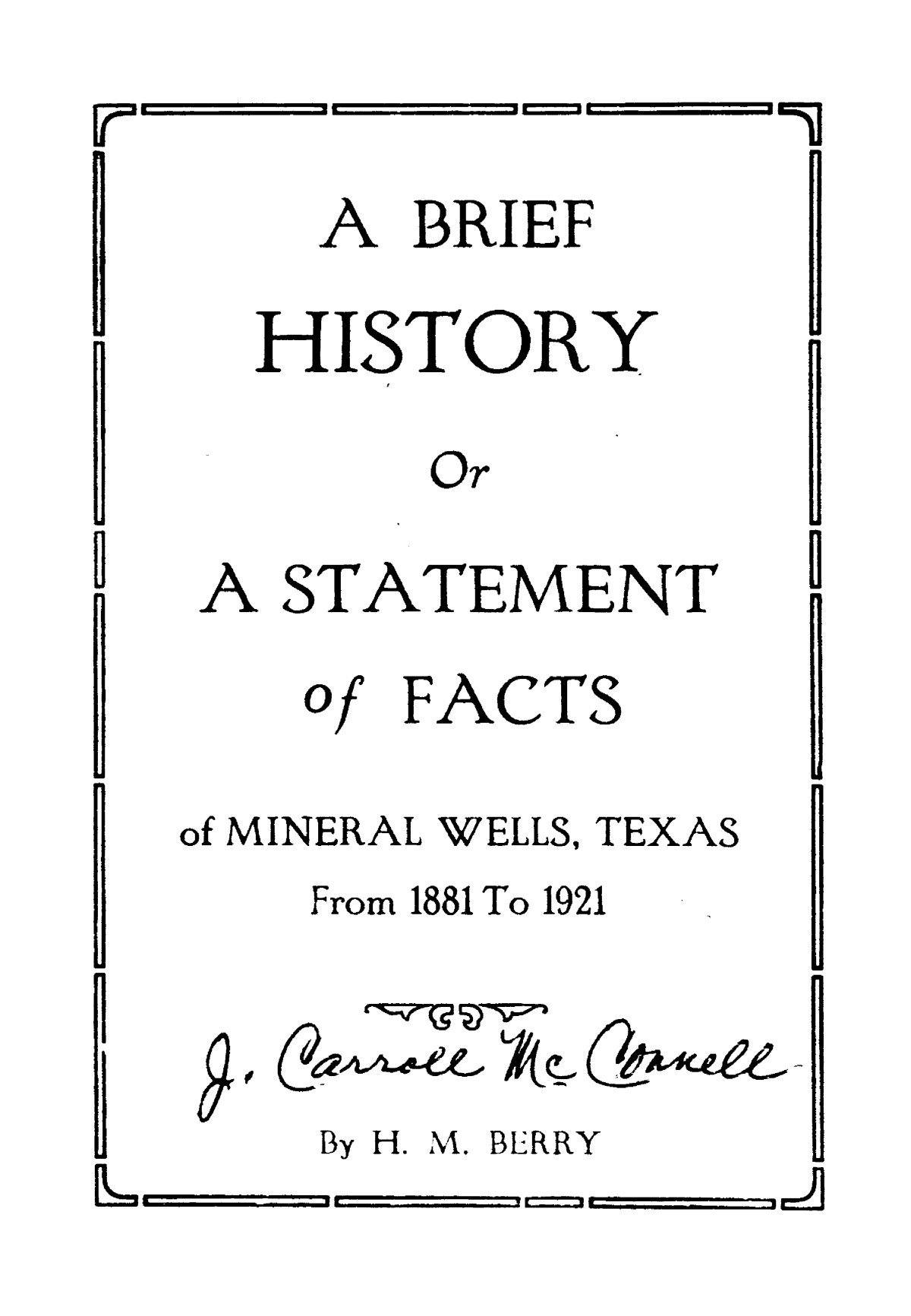 A Brief History or a Statement of Facts of Mineral Wells, Texas                                                                                                      [Sequence #]: 1 of 22