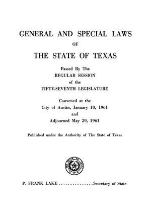 Primary view of object titled 'General and Special Laws of The State of Texas Passed By The Regular Session and The First and Second Called Sessions of the Fifty-Seventh Legislature'.