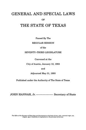 Primary view of object titled 'General and Special Laws of The State of Texas Passed By The Regular Session of the Seventy-Third Legislature, Volume 1'.