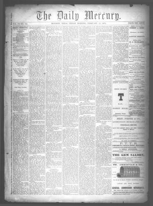 Primary view of object titled 'The Daily Mercury (Houston, Tex.), Vol. 6, No. 134, Ed. 1 Friday, February 13, 1874'.