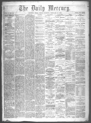 Primary view of object titled 'The Daily Mercury (Houston, Tex.), Vol. 6, No. 146, Ed. 1 Friday, February 27, 1874'.