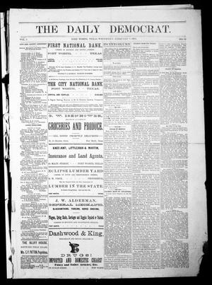 Primary view of object titled 'The Daily Democrat. (Fort Worth, Tex.), Vol. 1, No. 73, Ed. 1 Wednesday, February 7, 1883'.