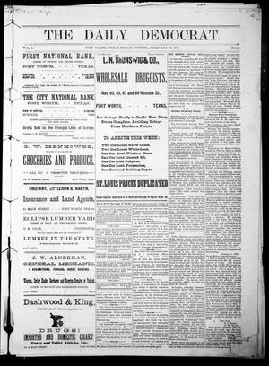 Primary view of object titled 'The Daily Democrat. (Fort Worth, Tex.), Vol. 1, No. 81, Ed. 1 Friday, February 16, 1883'.