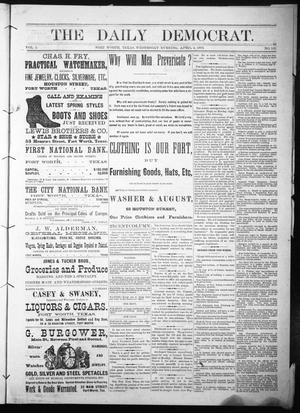 Primary view of object titled 'The Daily Democrat. (Fort Worth, Tex.), Vol. 1, No. 121, Ed. 1 Wednesday, April 4, 1883'.
